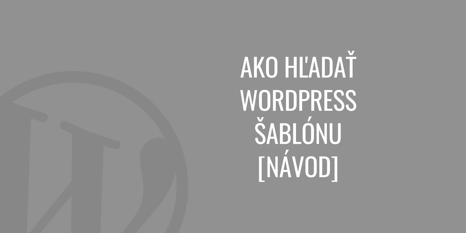 Ako hľadať WordPress šablónu