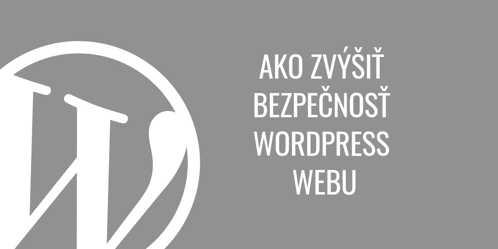Ako zvýšiť bezpečnosť WordPress webu