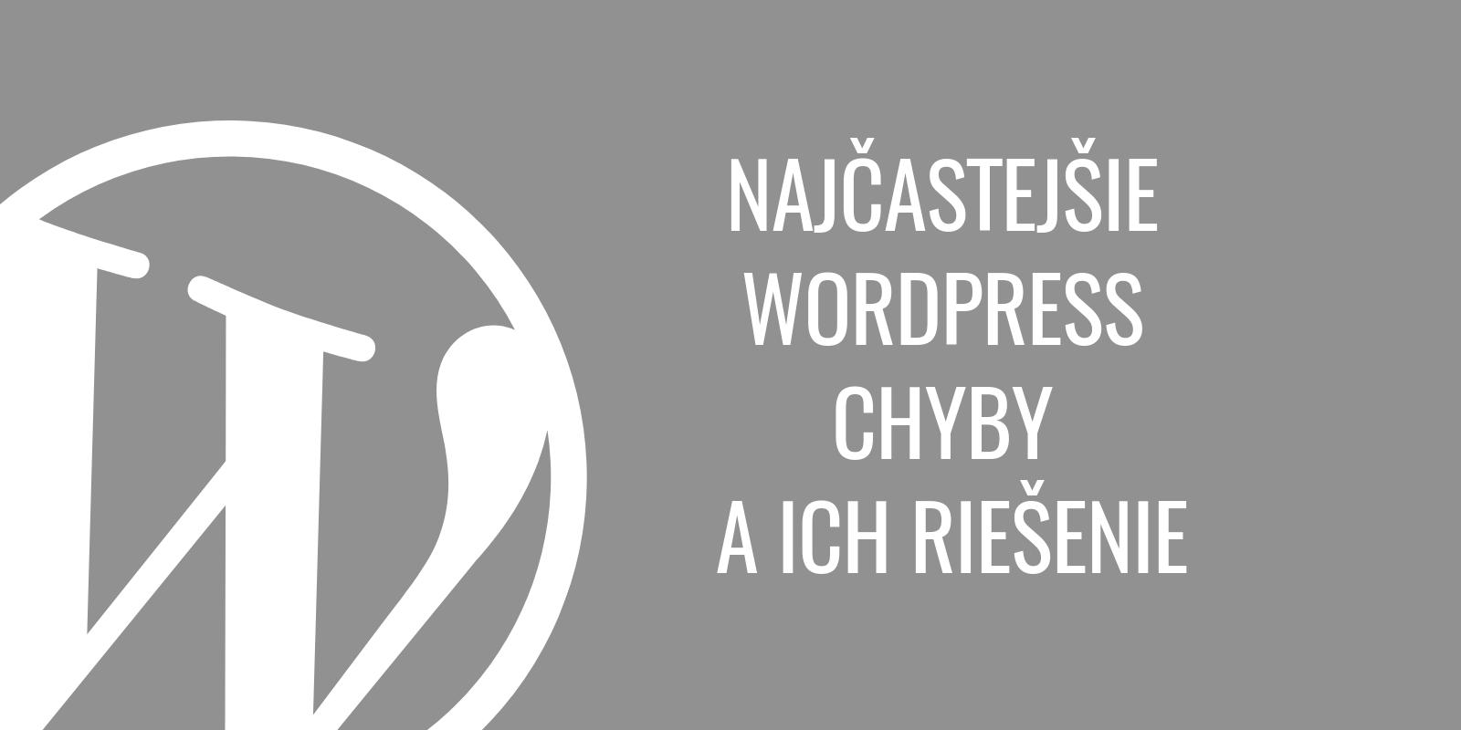 Najčastejšie WordPress chyby a ich riešenie