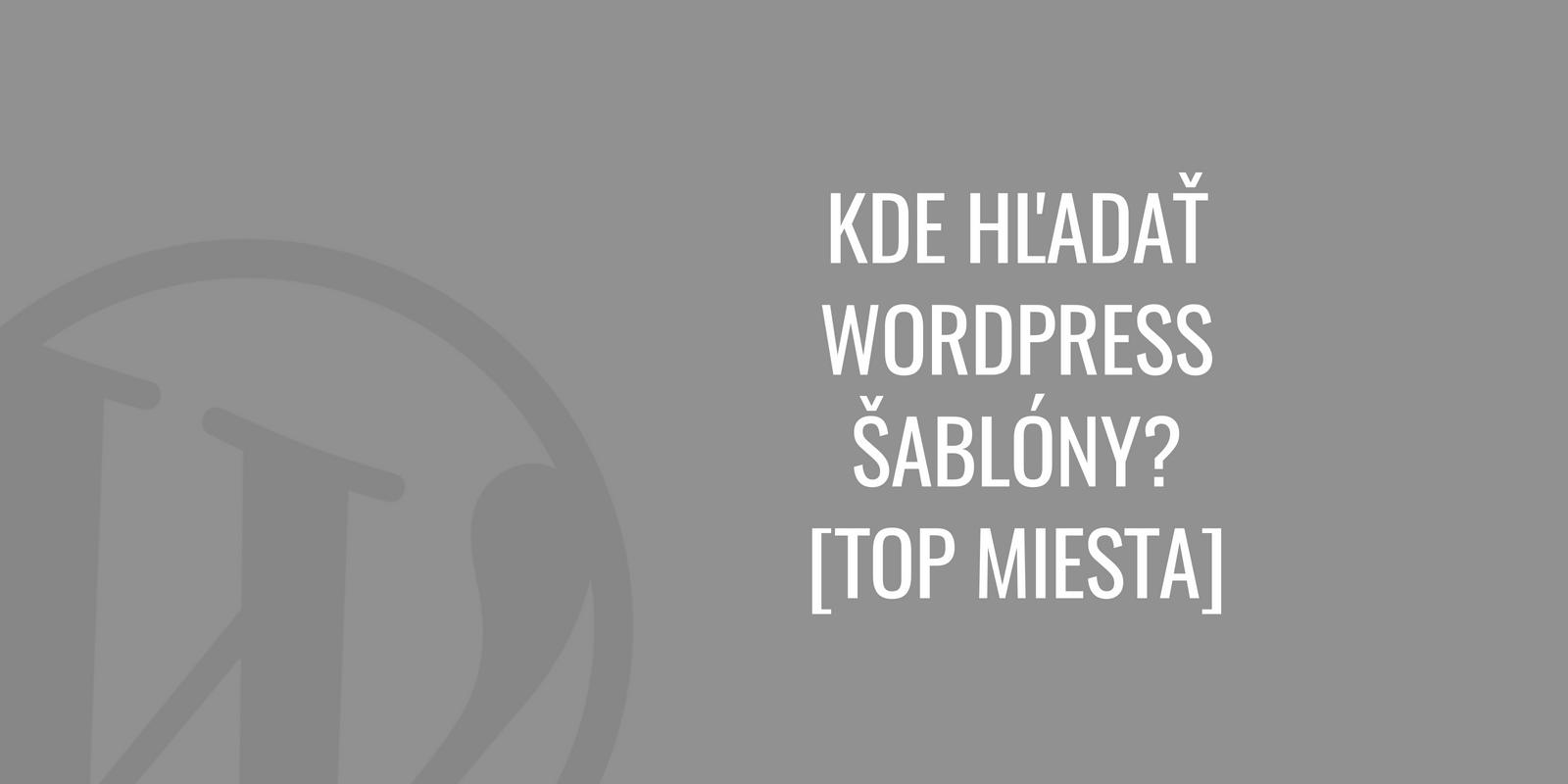 Kde hľadať WordPress šablóny