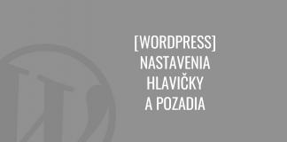 WordPress: Nastavenia hlavičky apozadia stránky
