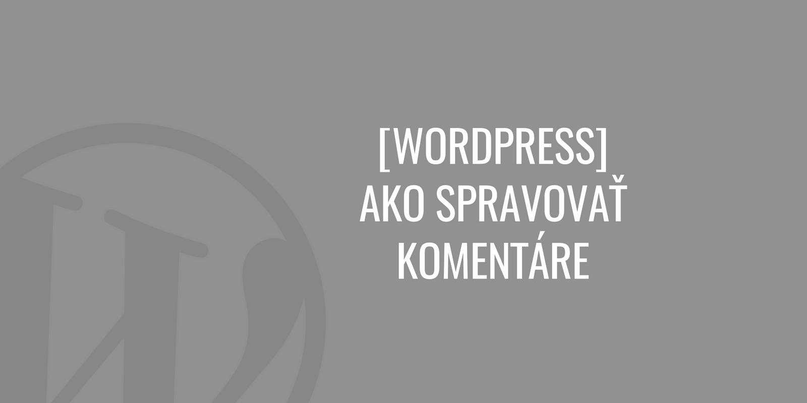 WordPress: Ako spravovať komentáre