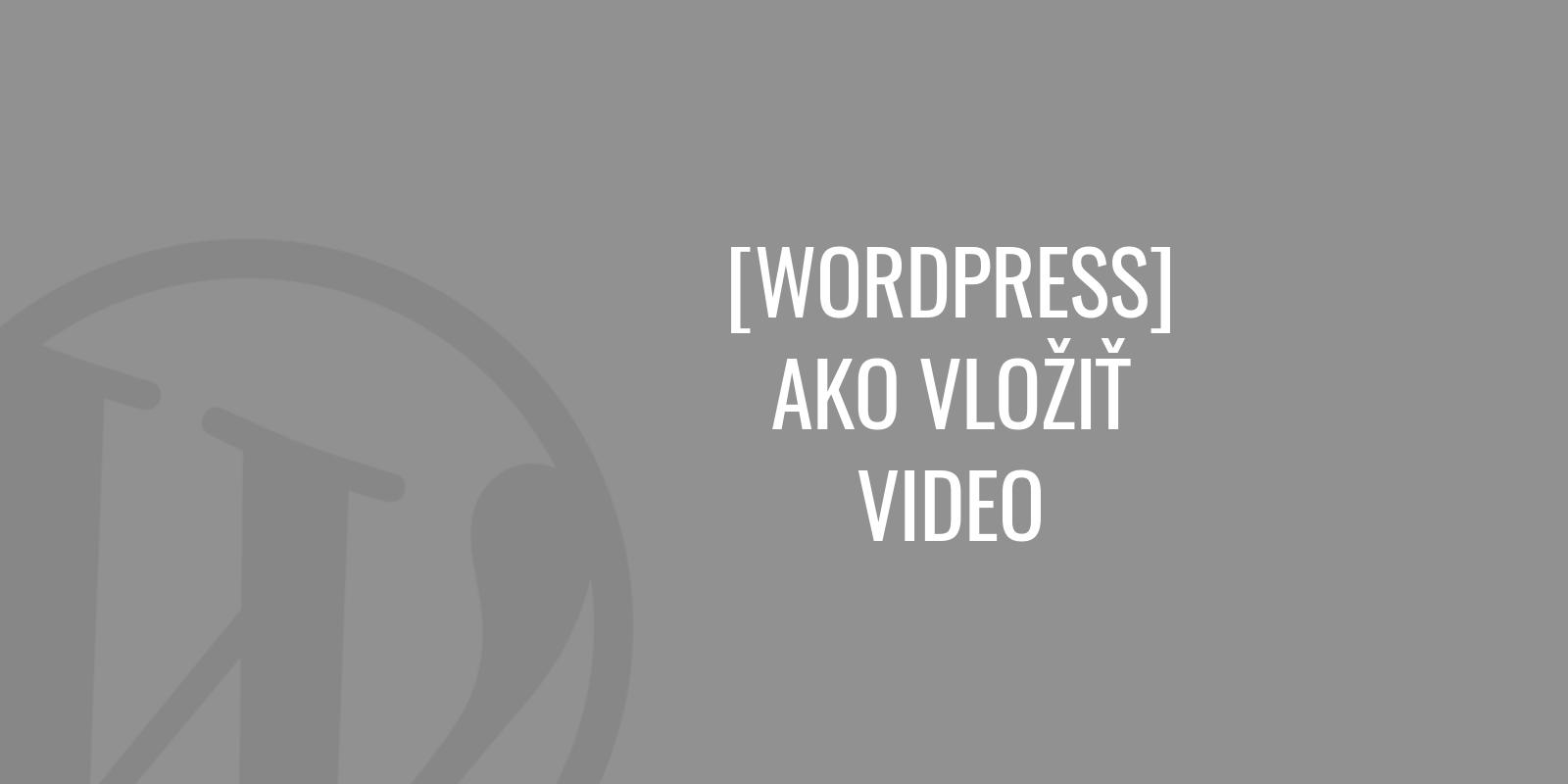 Ako vložiť video vo WordPress