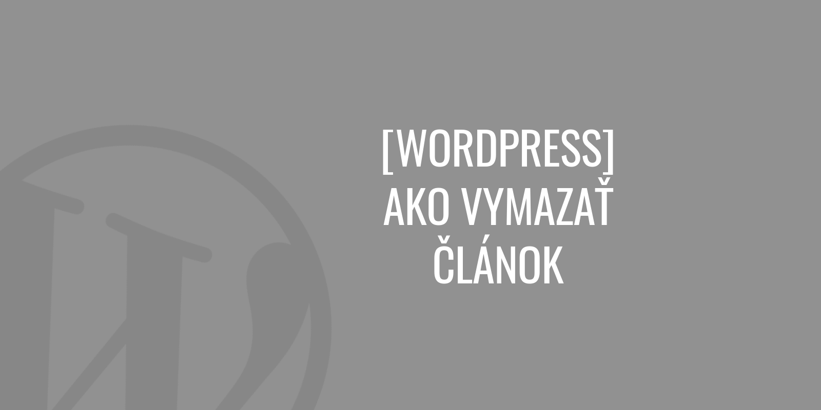 Ako vymazať článok vo WordPress