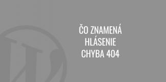 Čo znamená hlásenie chyba 404