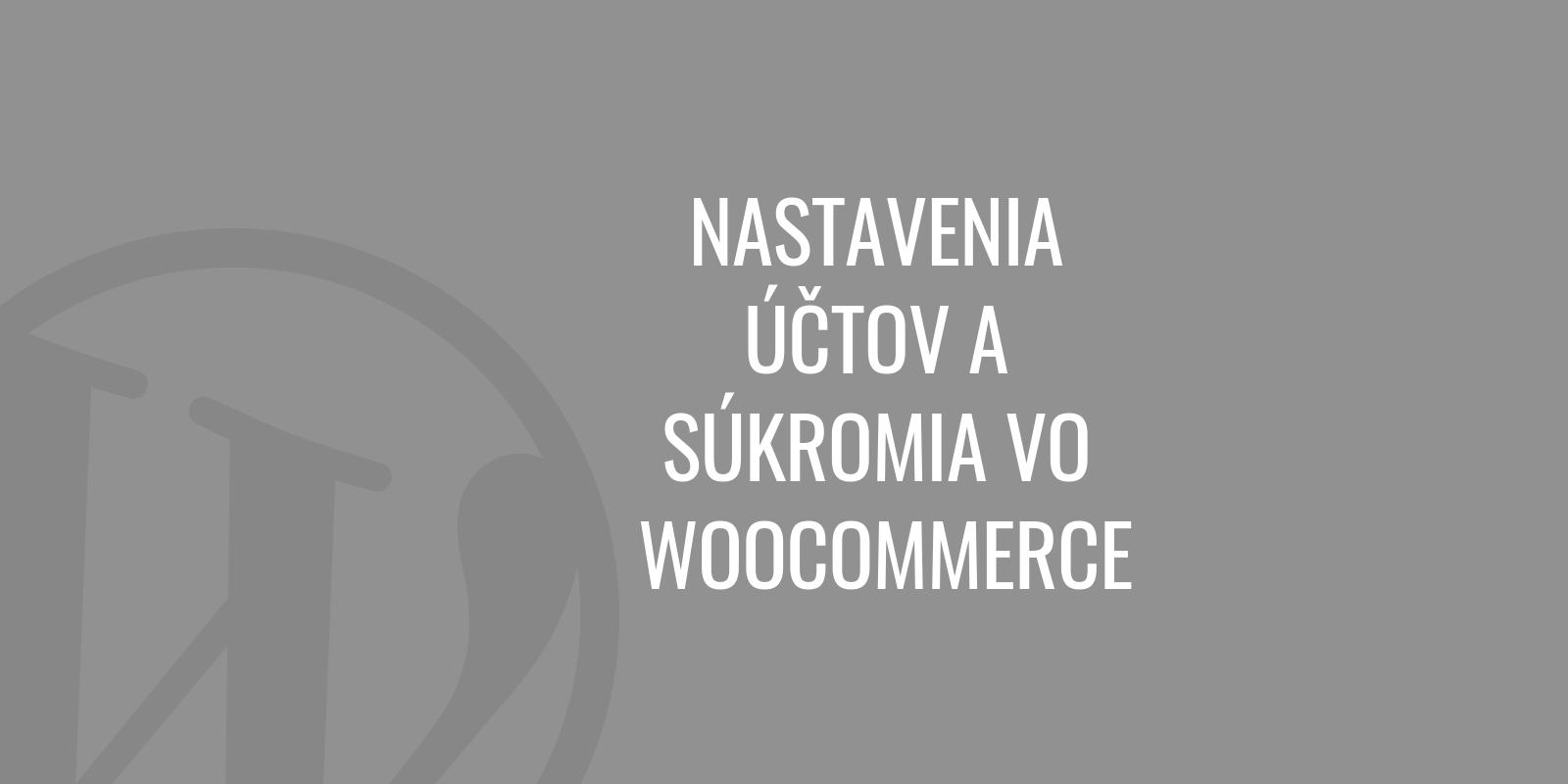 Nastavenie účtov a súkromia vo WooCommerce