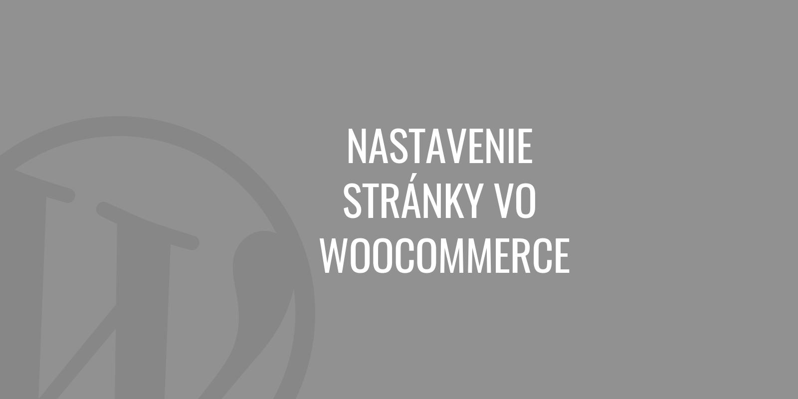 Nastavenie stránky vo WooCommerce
