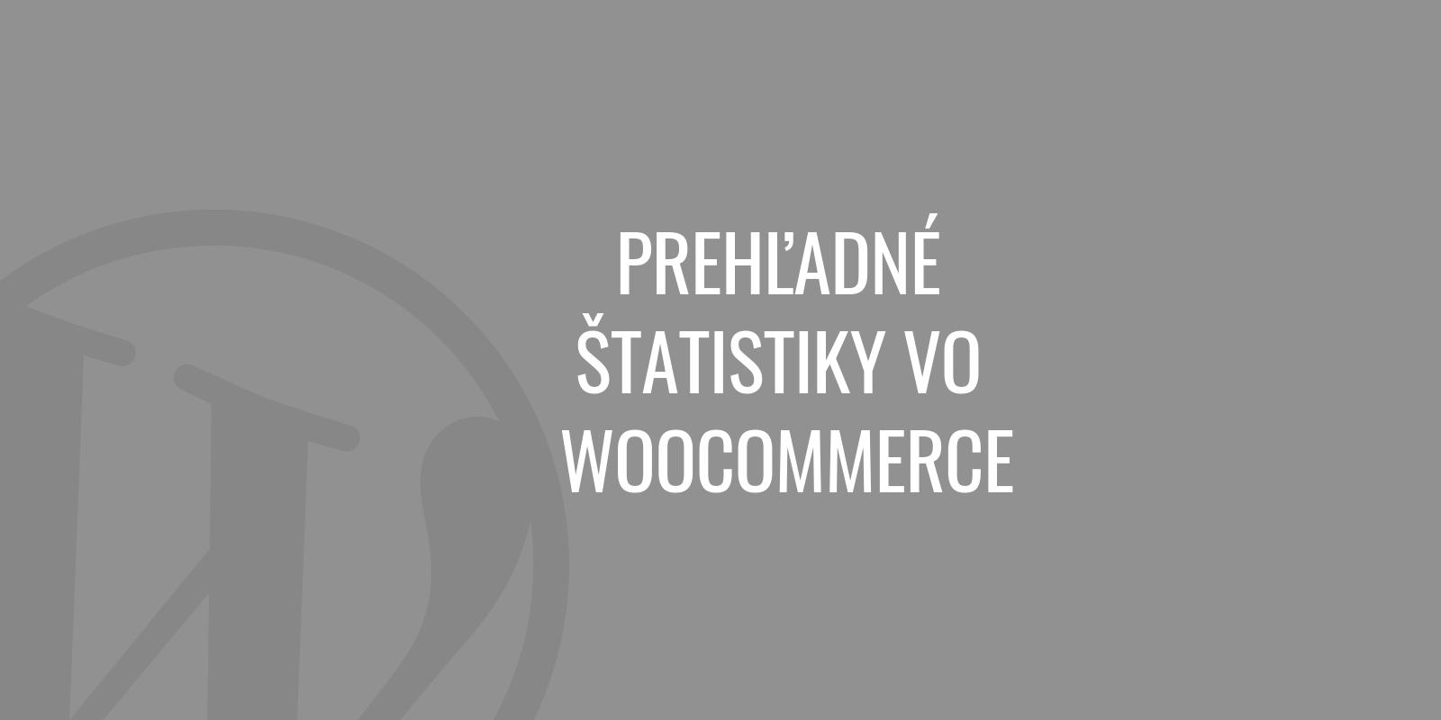 Prehľadné štatistiky vo WooCommerce