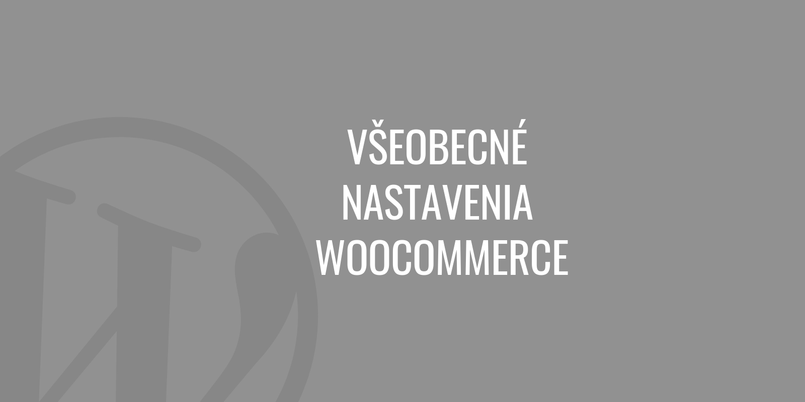Všeobecné nastavenia WooCommerce