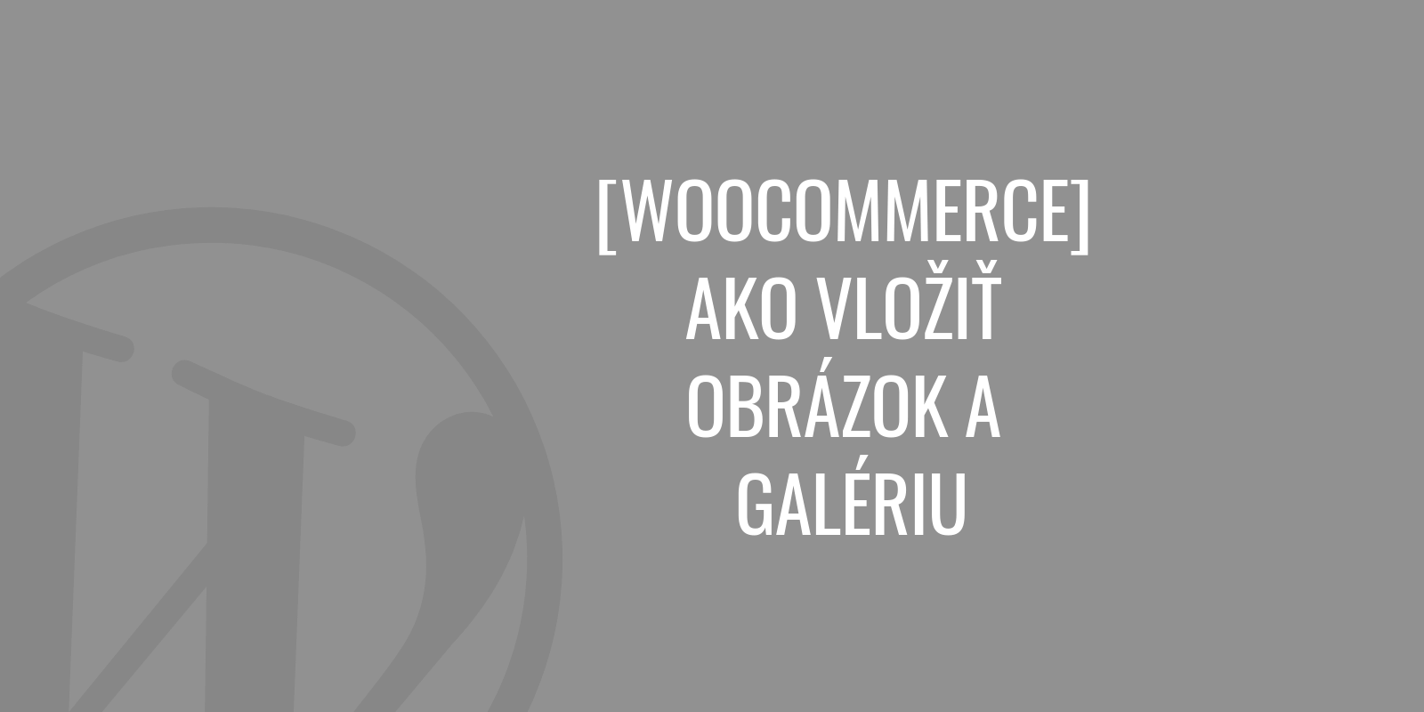 WooCommerce ako vložiť obrázok a galériu