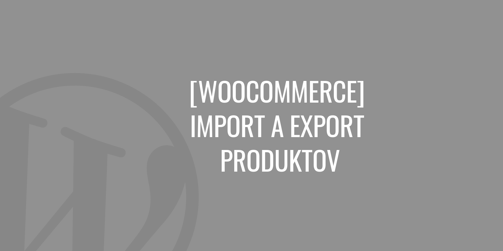 WooCommerce import a export produktov