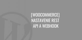 WooCommerce - nastavenie REST API a Webhook