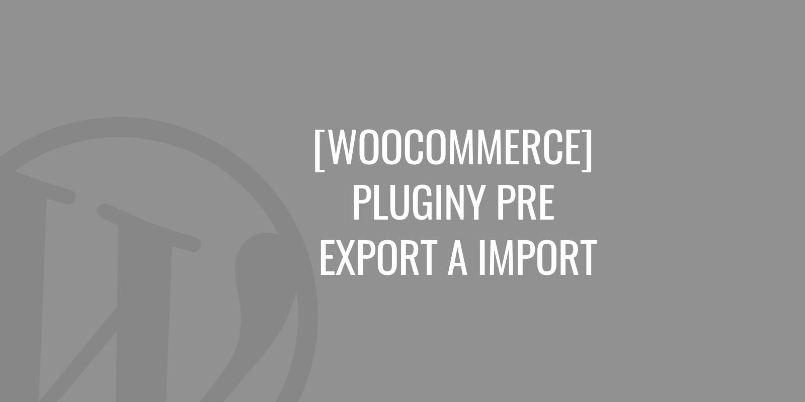 WooCommerce pluginy pre export a import