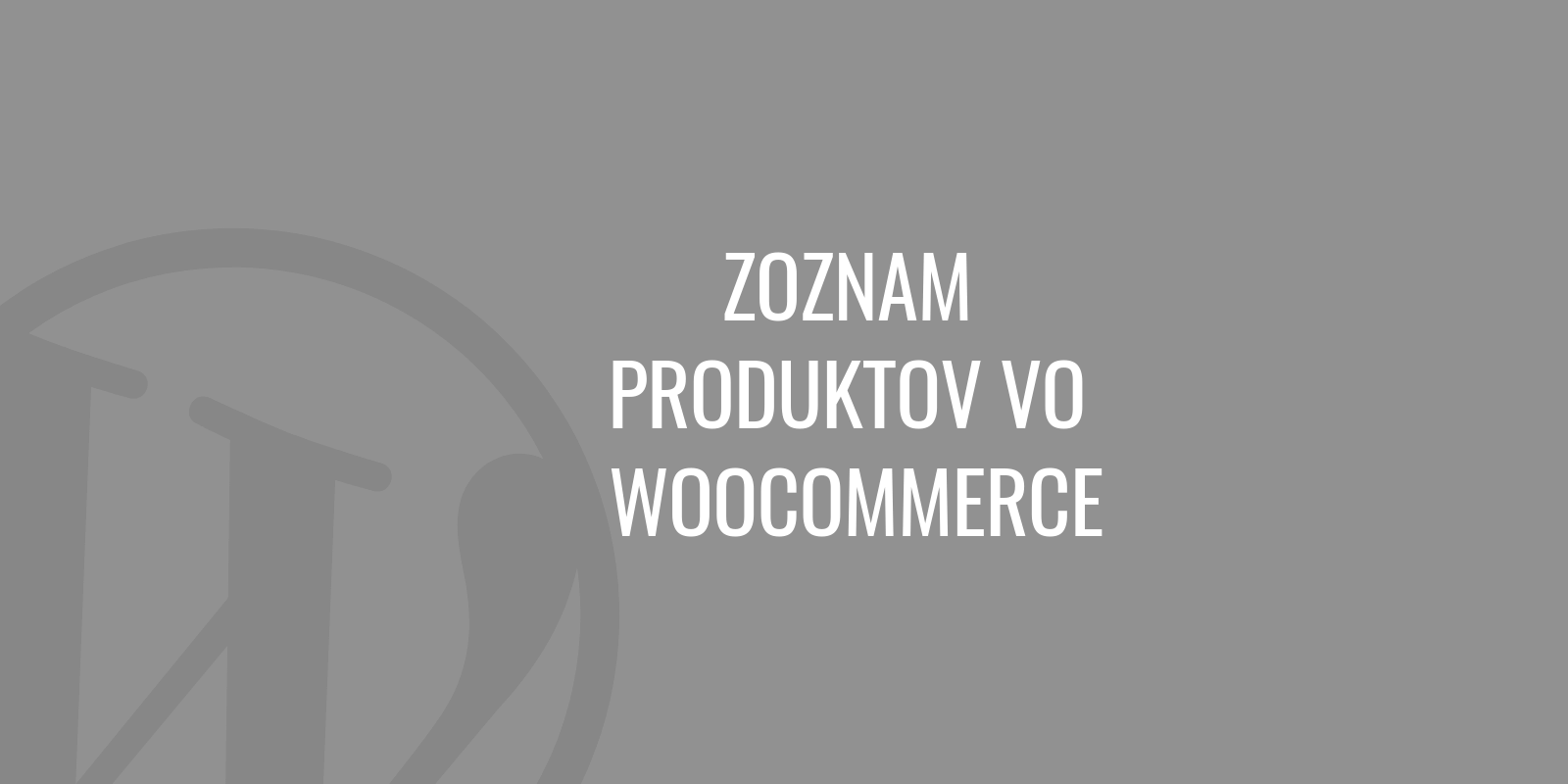 Zoznam produktov vo WooCommerce