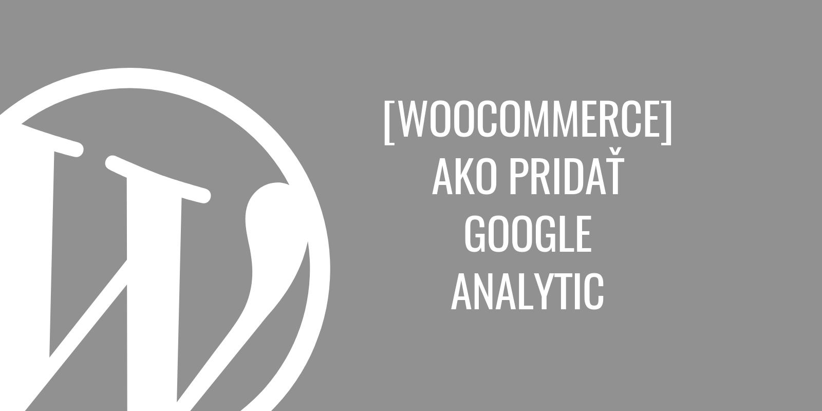 Ako pridaťGoogle Analytics vo WooCommerce