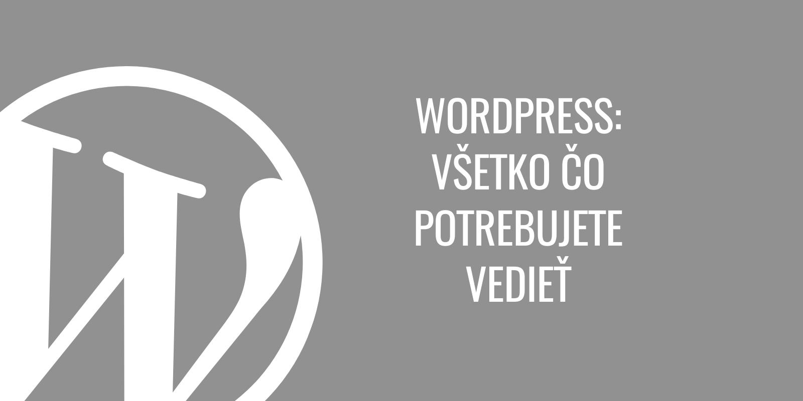 WordPress - všetko čo potrebujete vedieť na jednom mieste